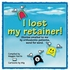 I Lost My Retainer!