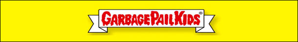 Garbage Pail Kids & Wacky Packages Trading Cards, Stickers, Wax Packs, Boxes & Sets!