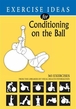 Exercise Ideas / Conditioning On The Ball