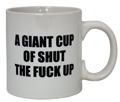 Giant Cup of Shut the Fuck Up Mug