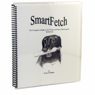 Smart Fetch BOOK by Evan Graham -- Complete Guide to Retriever Force Fetching