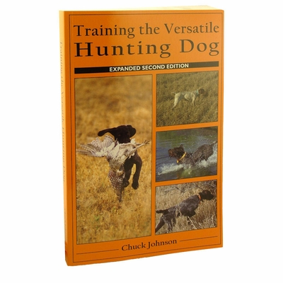 Training the Versatile Hunting Dog by Chuck Johnson 2nd ed.