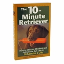buy  The 10 Minute Retriever Book by John and Amy Dahl