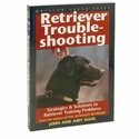buy  Retriever Troubleshooting: Strategies & Solutions to Retriever Training Problems by John and Amy Dahl
