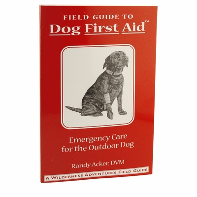 Field Guide to Dog First Aid - Emergency Care for the Outdoor Dog Book