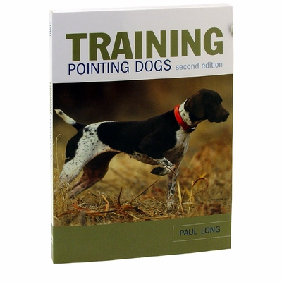 Training Pointing Dogs By Paul Long Book Second Edition