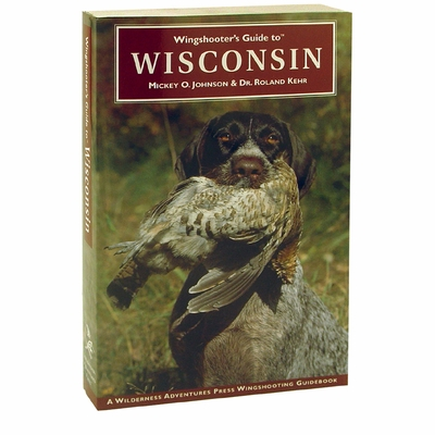 WI Wingshooter's Guide to Wisconsin Book