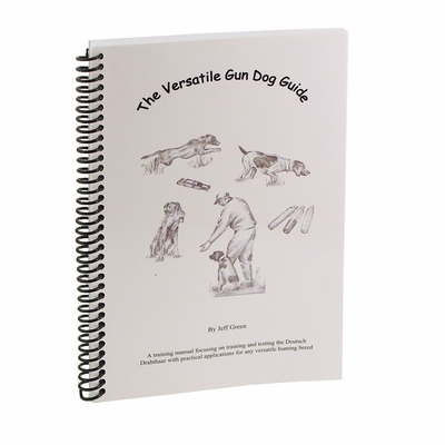 The Versatile Gun Dog Guide Book by Jeff Green