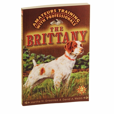 The Brittany: Amateurs Training with Professionals -- 2nd Edition