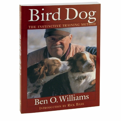 Ben O. Williams -- Bird Dog - The Instinctive Training Method