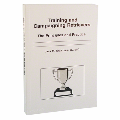 Training and Campaigning Retrievers Book by Jack Gwaltney