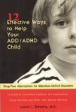 12 Effective Ways To Help  Your ADD or ADHD Child: Drug-Free Alternatives For Attention-Deficit Disorder, By Laura J. Stevens, M.S.A