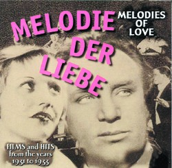 Melodies of Love - Films and Hits From The Years 1931 To 1933 - www.ihfhilm.com