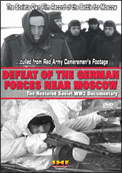 Defeat of the German Forces Near Moscow: The Restored Soviet WW2 Documentary DVD Educational Edition - www.ihfhilm.com