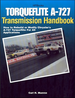 Torqueflite A-727 Transmission Handbook: How To Rebuild or Modify Chrysler A-727 Torqueflite