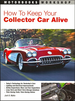 How to Keep Your Collector Car Alive: Inspection, Improvements, Storage, Time-Saving Tools, etc.
