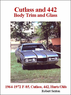 Cutlass and 442 Body Trim and Glass: Interchangeable Parts Buyers Guide 1964-1972