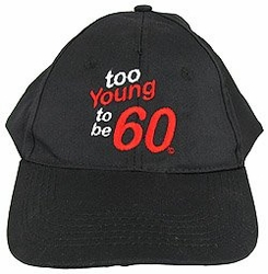 Too Young to be 60 Hat