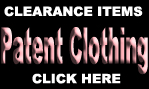 CLEARANCE ON PATENT CLOTHING AND VINYL CLOTHING