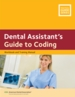 Dental Assistant's Guide to Coding: Workbook & Training Manual