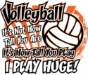 I Play Huge! Volleyball T-Shirt