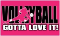 Volleyball Gotta Love It Hot Pink T-Shirt