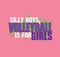 Silly Boys Volleyball Is For Girls Pink T-Shirt
