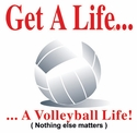Get a Life... Volleyball T-Shirt - in 27 Colors