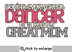 Behind Every Great Dancer Is A Really Great Mom Laser Die Cut
