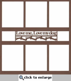 Love Me, Love My Dog 12 x 12 Overlay Laser Die Cut