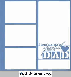 It Takes Someone Special To Be A Dad 12 x 12 Overlay Laser Die Cut