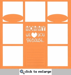 Mommy We Love You Because... 12 x 12 Overlay Laser Die Cut