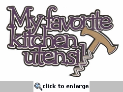 My Favorite Kitchen Utensil Laser Die Cut
