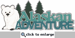 Alaskan Adventure Laser Die Cut