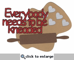 Baking: Everybody Needs To Be Kneaded Laser Die Cut