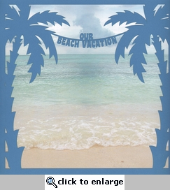 Our Beach Vacation 12 x 12 Overlay Quick Page Laser Die Cut