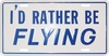 "Dixie Seal & Stamp 5372 "" I'd Rather be Flying "" License Plate"