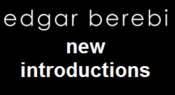 Edgar Berebi New Introductions!