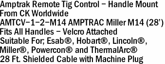 Amptrak Remote Tig Control - Handle Mount  From CK Worldwide AMTCV-1-2-M14 AMPTRAC Miller M14 (28') Fits All Handles - Velcro Attached Suitable For; Esab®, Hobart®, Lincoln®,  Miller®, Powercon® and ThermalArc® 28 Ft. Shielded Cable with Machine Plug