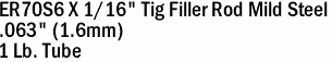 "ER70S6 X 1/16"" Tig Filler Rod Mild Steel  .063"" (1.6mm)  1 Lb. Tube"