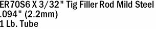 "ER70S6 X 3/32"" Tig Filler Rod Mild Steel  .094"" (2.2mm) 1 Lb. Tube"