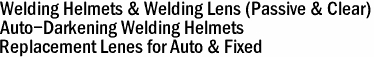 Welding Helmets & Welding Lens (Passive & Clear) Auto-Darkening Welding Helmets Replacement Lenes for Auto & Fixed