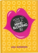 How to Give a Mind Blowing BJ - book