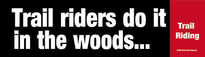 Trail riders do it in the woods. Bumper Sticker