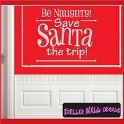 Be Naughty! Save Santa the trip! Christmas Holiday Vinyl Wall Decal Mural Quotes Words HD033 SWD