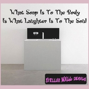 What soap is to the body what laughter is to the soul... Wall Quote Mural Decal SWD