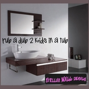 rub a dub 2 kids in a tub Wall Quote Mural Decal SWD