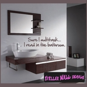 Sure I multitask� I read in the bathroom Wall Quote Mural Decal