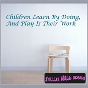 Children Learn By Doing, And Play Is Their Work Wall Quote Mural Decal SWD