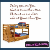 Today you are You, that is truer than true. There is no one alive who is Youer than You. Wall Quote Mural Decal SWD